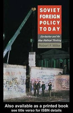 Soviet Foreign Policy Today : Gorbachev and the New Political Thinking - Robert F. Miller