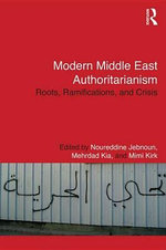 Modern Middle East Authoritarianism : Roots, Ramifications, and Crisis