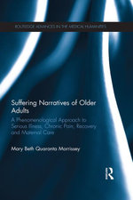 Suffering Narratives of Older Adults : A Phenomenological Approach to Serious Illness, Chronic Pain, Recovery and Maternal Care - Mary Beth Quaranta Morrissey