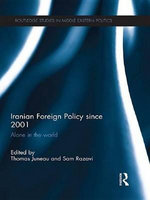 Iranian Foreign Policy Since 2001 : Alone in the World