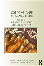 Coercive Care : Rights, Law and Policy