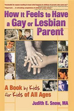 How It Feels to Have a Gay or Lesbian Parent : A Book by Kids for Kids of All Ages - Judith E. Snow