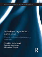 Institutional Legacies of Communism : Change and Continuities in Minority Protection