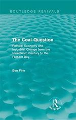 The Coal Question : Political Economy and Industrial Change from the Nineteenth Century to the Present Day - Ben Fine