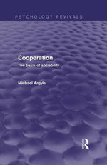 Cooperation : The Basis of Sociability: The Basis of Sociability - Michael Argyle