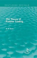The Theory of Futures Trading : Routledge Revivals - Barry Goss