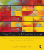 The Coach's Mind Manual : Enhancing coaching practice with neuroscience, psychology and mindfulness - Syed Azmatullah