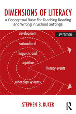 Dimensions of Literacy : A Conceptual Base for Teaching Reading and Writing in School Settings - Stephen B. Kucer
