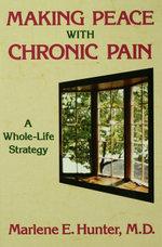 Making Peace with Chronic Pain : A Whole-Life Strategy - Marlene E. Hunter