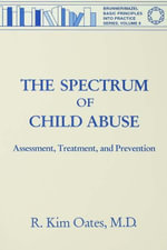 The Spectrum Of Child Abuse : Assessment, Treatment And Prevention - R. Kim Oates