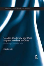 Gender, Modernity and Male Migrant Workers in China : Becoming a 'Modern' Man - Xiaodong Lin