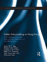 Public Policymaking in Hong Kong : Civic Engagement and State-Society Relations in a Semi-Democracy - Eliza W. y. Lee