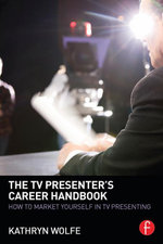 The TV Presenter's Career Handbook : How to Market Yourself in TV Presenting - Kathryn Wolfe