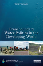 Transboundary Water Politics in the Developing World - Naho Mirumachi