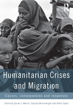 Humanitarian Crises and Migration : Causes, Consequences and Responses