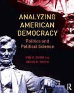 Analyzing American Democracy : Politics and Political Science - Jon R. Bond