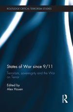 States of War Since 9/11 : Terrorism, Sovereignty and the War on Terror