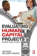 Evaluating Human Capital Projects : Improve, Prove, Predict - Jane Massy