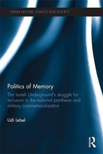Politics of Memory : Military Commemoralization and National Identity in Israel - Udi Lebel