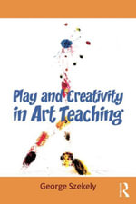 Play and Creativity in Art Teaching - George Szekely