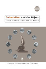 Colonialism and the Object : Empire, Material Culture and the Museum