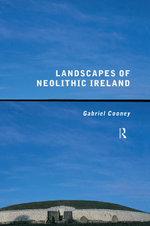 Landscapes of Neolithic Ireland - Gabriel Cooney