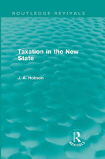 Taxation in the New State (Routledge Revivals) - J. A. Hobson