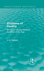 Problems of Poverty (Routledge Revivals) : An Inquiry Into the Industrial Condition of the Poor - J. A. Hobson
