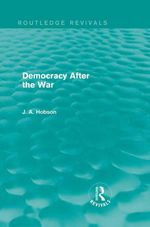 Democracy After the War (Routledge Revivals) - J. A. Hobson