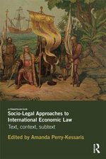 Socio-Legal Approaches to International Economic Law : Text, Context, Subtext