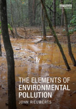 The Elements of Environmental Pollution - John Rieuwerts