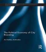 The Political Economy of City Branding - Ari-Veikko Anttiroiko