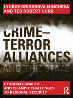 Crime-Terror Alliances and the State : Ethnonationalist and Islamist Challenges to Regional Security - Lyubov Grigorova Mincheva