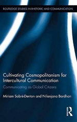 Cultivating Cosmopolitanism for Intercultural Communication : Communicating as a Global Citizen - Miriam Sobre-Denton