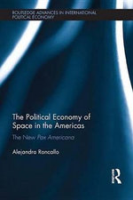 The Political Economy of Space in the Americas : The New Pax Americana - Alejandra Roncallo