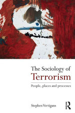 The Sociology of Terrorism : People, Places and Processes - Stephen Vertigans