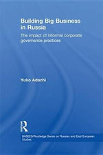 Building Big Business in Russia : The Impact of Informal Corporate Governance Practices - Yuko Adachi