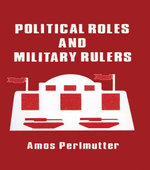 Political Roles and Military Rulers - Amos Perlmutter