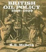 British Oil Policy 1919-1939 - B. S. McBeth