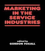 Marketing in the Service Industries : Marketing Service Inds - G. R. Foxall
