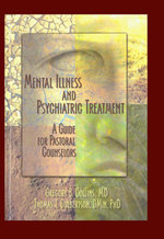 Mental Illness and Psychiatric Treatment : A Guide for Pastoral Counselors - Gregory Collins