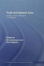 Truth and Speech Acts : Studies in the Philosophy of Language