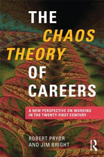 The Chaos Theory of Careers : A New Perspective on Working in the Twenty-First Century - Robert Pryor