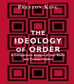 The Ideology of Order : A Comparative Analysis of Jean Bodin and Thomas Hobbes - Preston King