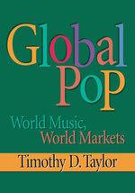 Global Pop : World Music, World Markets - Timothy D Taylor