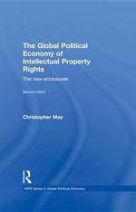 The Global Political Economy of Intellectual Property Rights, 2nd ed : The New Enclosures - Christopher May