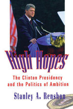 High Hopes : The Clinton Presidency and the Politics of Ambition - Stanley A. Renshon