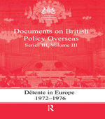 Detente in Europe, 1972-1976 : Documents on British Policy Overseas, Series III, Volume III