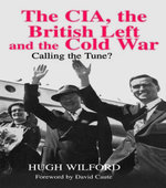 The CIA, the British Left and the Cold War : Calling the Tune? - Hugh Wilford