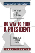 No Way to Pick A President : How Money and Hired Guns Have Debased American Elections - Jules Witcover